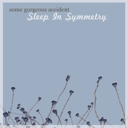 some gorgeous accident sleep in symmetry